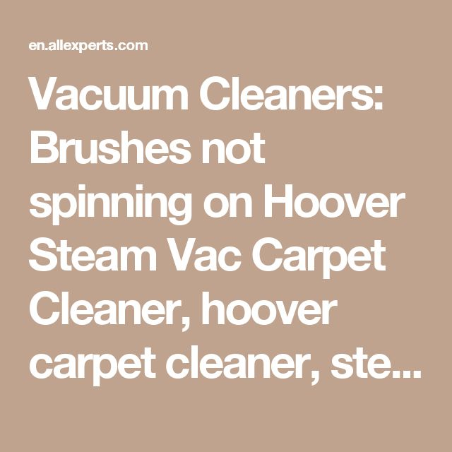 Vacuum Cleaners: Brushes not spinning on Hoover Steam Vac Carpet Cleaner, hoover carpet cleaner, steam vac
