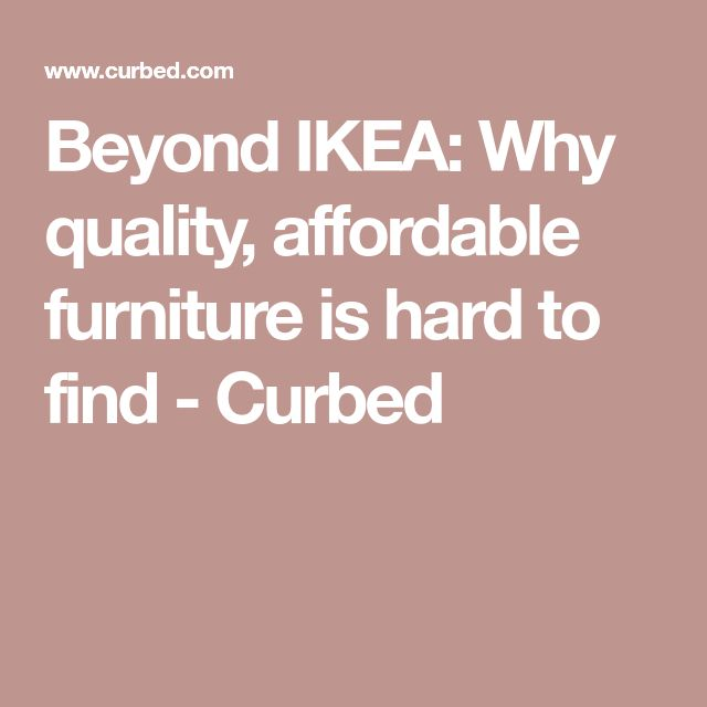 Beyond IKEA: Why quality, affordable furniture is hard to find - Curbed