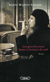 Couvertures les gens heureux lisent et boivent du café de Agnès Martin-Lugand
