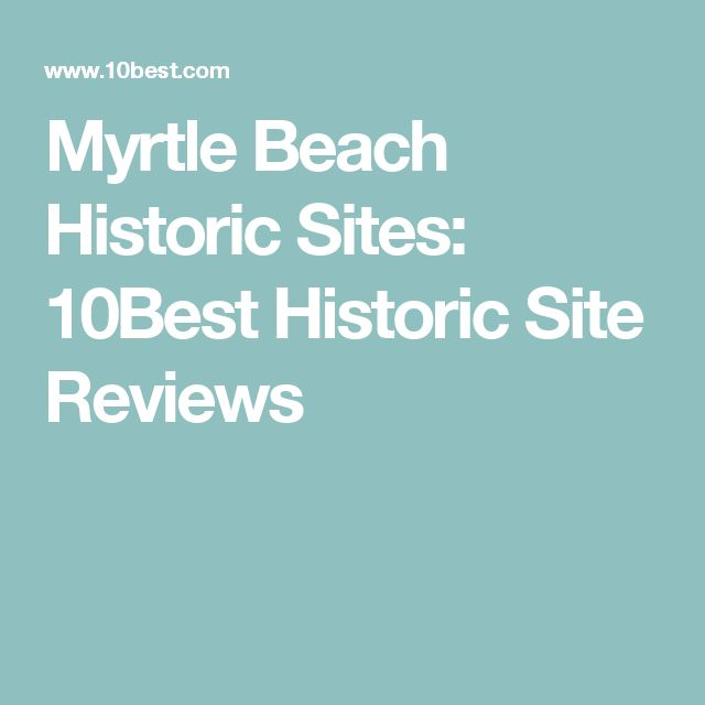 Myrtle Beach Historic Sites: 10Best Historic Site Reviews