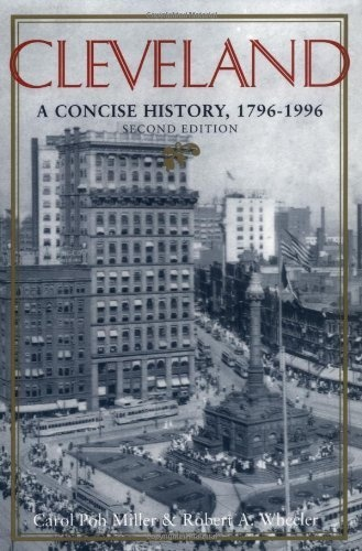 Cleveland: A Concise History, 1796-1996 (The Encyclopedia of Cleveland History) by Carol Poh Miller, http://www.amazon.com/dp/0253211476/ref=cm_sw_r_pi_dp_U9dKrb0SN46C0