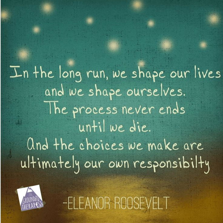 Shape your life Take Control Our choices are ours