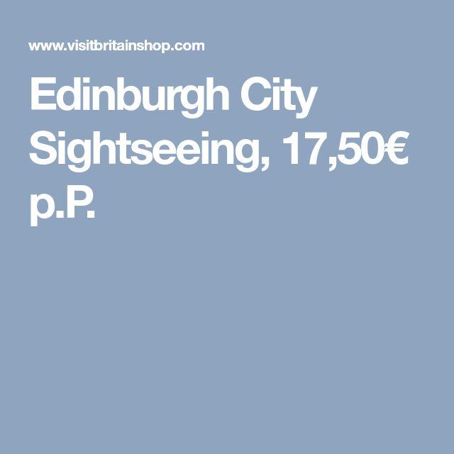 Edinburgh City Sightseeing, 17,50€ p.P.