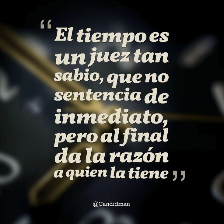 """""""El #Tiempo es un juez tan sabio, que no sentencia de inmediato, pero al final da la razón a quien la tiene"""". #Candidman #Frases #Reflexion"""
