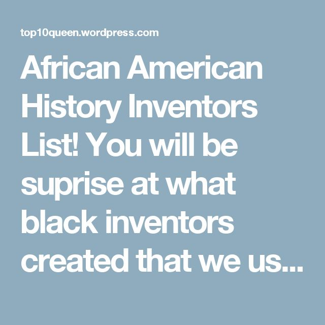 African American History Inventors List! You will be suprise at what black inventors created that we use today | Fresh News Daily