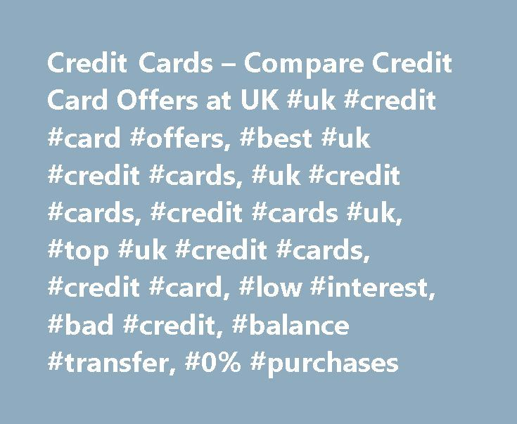 Credit Cards – Compare Credit Card Offers at UK #uk #credit #card #offers, #best #uk #credit #cards, #uk #credit #cards, #credit #cards #uk, #top #uk #credit #cards, #credit #card, #low #interest, #bad #credit, #balance #transfer, #0% #purchases http://ohio.remmont.com/credit-cards-compare-credit-card-offers-at-uk-uk-credit-card-offers-best-uk-credit-cards-uk-credit-cards-credit-cards-uk-top-uk-credit-cards-credit-card-low-interest-ba/  # Compare credit card offers from our partners Please…