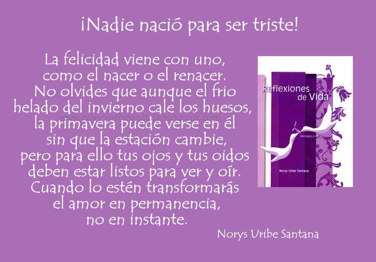 NORYS URIBE SANTANA: REFLEXIONES DE VIDA Nº 2: ¡NADIE NACIO PARA SER TRISTE!