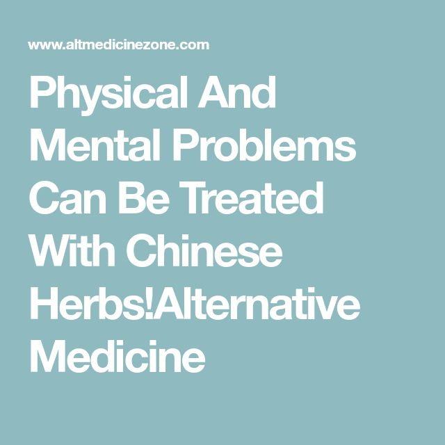 Physical And Mental Problems Can Be Treated With Chinese Herbs!Alternative Medicine