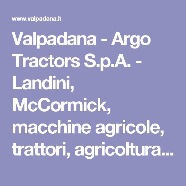 Valpadana - Argo Tractors S.p.A. - Landini, McCormick, macchine agricole, trattori, agricoltura, ricambi originali