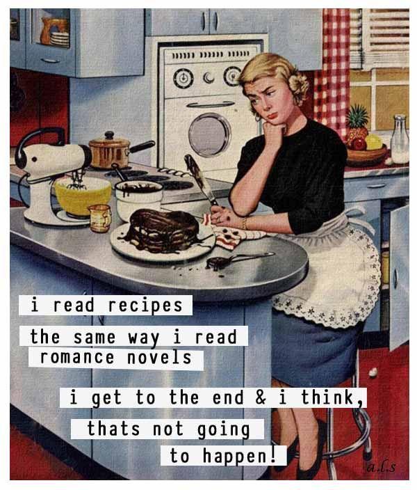 I read recipes the same way I read romance novels...
