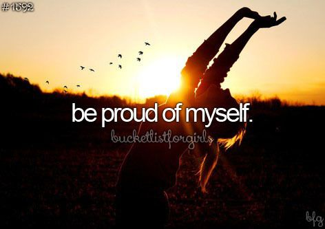 Everyday is an accomplishment and realizing that I should be proud of everything I do. #bucketlist