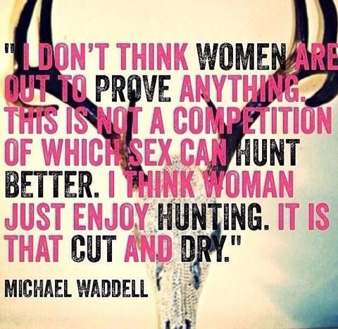Michael Waddell on women hunting. It's not a competition, it's something I love.