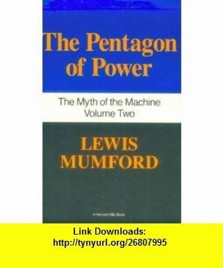 Pentagon Of Power The Myth Of The Machine, Vol. II (9780156716109) Lewis Mumford, Gina Maccoby Literary Agency , ISBN-10: 0156716100  , ISBN-13: 978-0156716109 ,  , tutorials , pdf , ebook , torrent , downloads , rapidshare , filesonic , hotfile , megaupload , fileserve