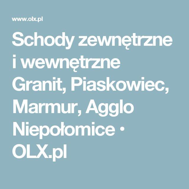 Schody zewnętrzne i wewnętrzne Granit, Piaskowiec, Marmur, Agglo Niepołomice • OLX.pl
