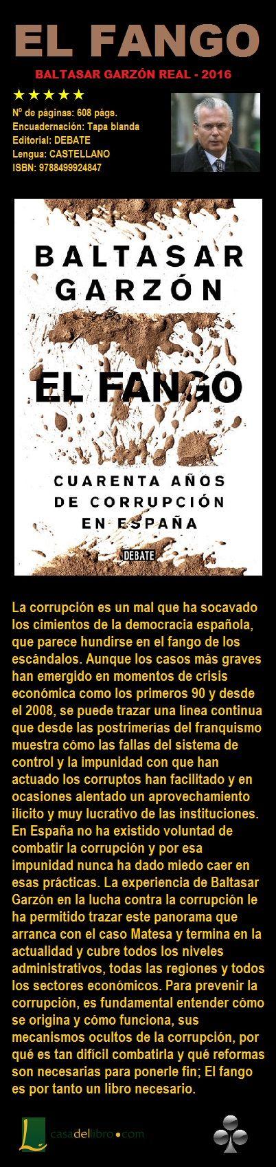 EL FANGO. Autor; Baltasar Garzón Real. Cuarenta años de corrupción en España. 2016. ISBN: 9788499924847