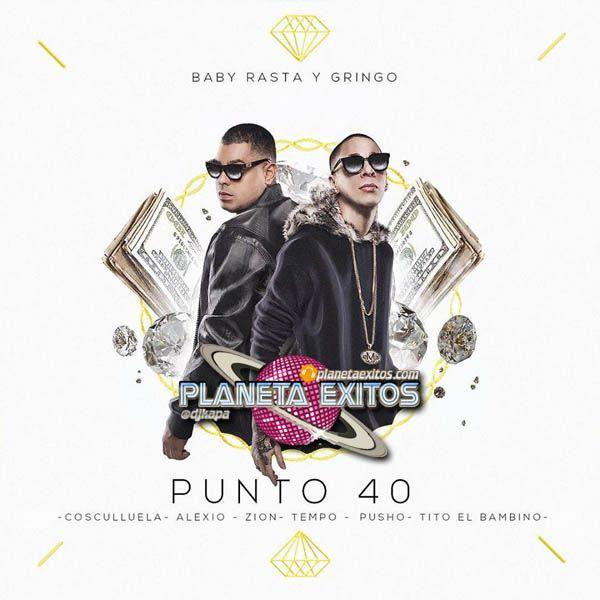 Baby Rasta & Gringo Ft. Cosculluela, Tempo, Tito El Bambino, Zion, Pusho & Alexio La Bestia - Punto 40