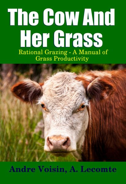 The Cow and Her Grass by Andre Voisin and A. Lecomte  Do you have your copy? Essential for graziers, and people who appreciate cows...