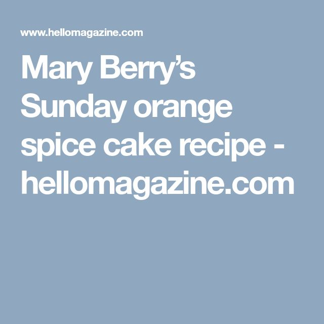 Mary Berry's Sunday orange spice cake recipe - hellomagazine.com