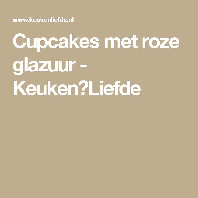 Cupcakes met roze glazuur - Keuken♥Liefde Recept glazuur