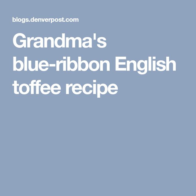 Grandma's blue-ribbon English toffee recipe