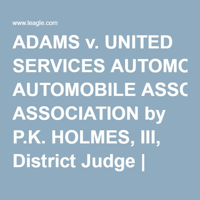 ADAMS v. UNITED SERVICES AUTOMOBILE ASSOCIATION by P.K. HOLMES ...