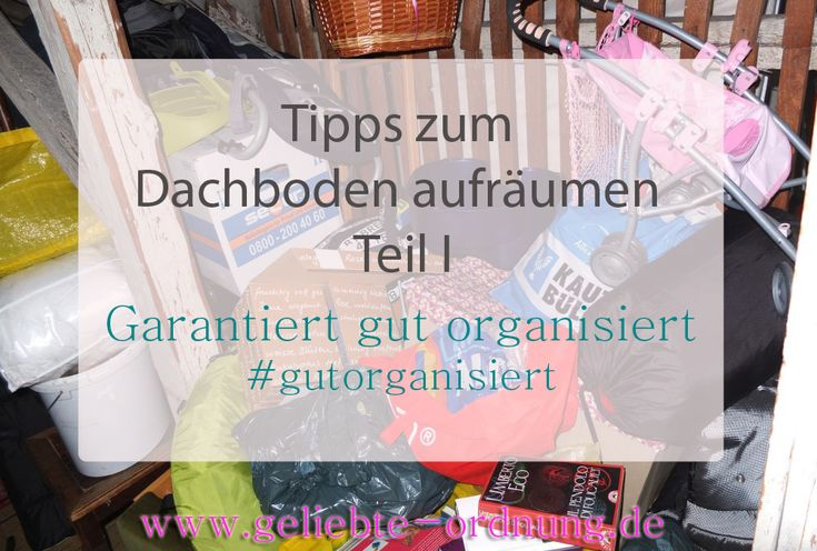 dachboden aufr umen so geht s richtig teil i beitrag der reihe gutorganisiert im blog von. Black Bedroom Furniture Sets. Home Design Ideas