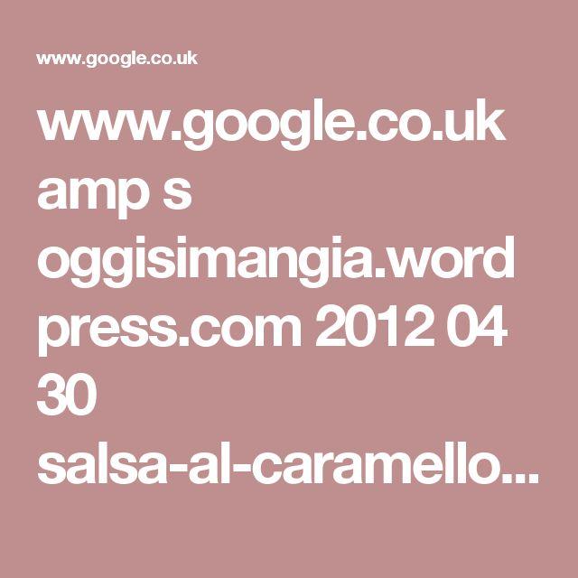www.google.co.uk amp s oggisimangia.wordpress.com 2012 04 30 salsa-al-caramello-mou-con-caramelle-elah amp