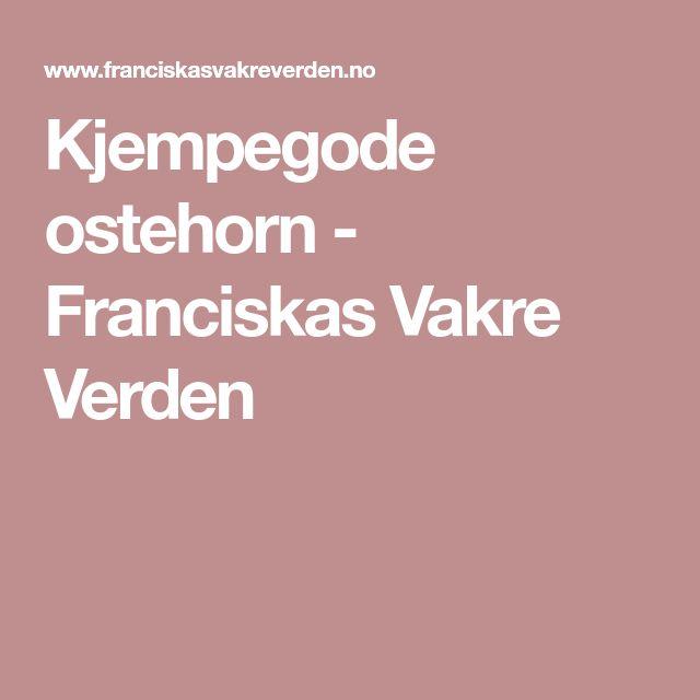 Kjempegode ostehorn - Franciskas Vakre Verden