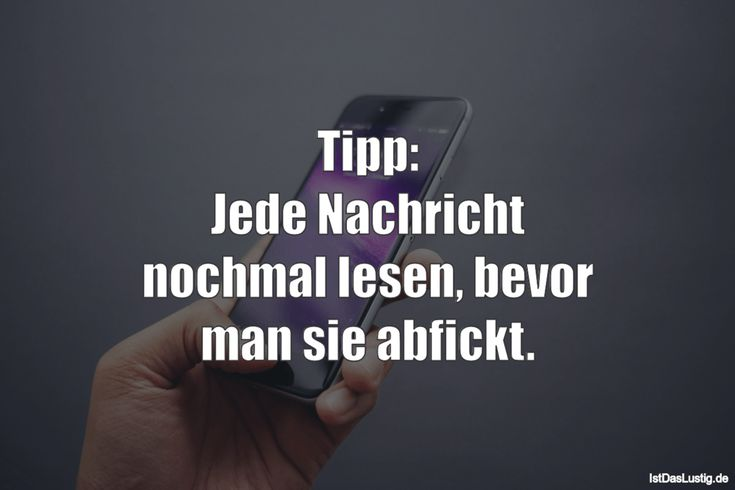 Tipp: Jede Nachricht nochmal lesen, bevor man sie abfickt. ... gefunden auf https://www.istdaslustig.de/spruch/3274 #lustig #sprüche #fun #spass