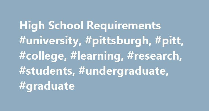 High School Requirements #university, #pittsburgh, #pitt, #college, #learning, #research, #students, #undergraduate, #graduate http://income.nef2.com/high-school-requirements-university-pittsburgh-pitt-college-learning-research-students-undergraduate-graduate/  # High School Requirements * A unit is allowed for the successful completion of one year of work in an accepted course.** Two units of foreign language as an elective are highly recommended. School of Nursing faculty recommends that…