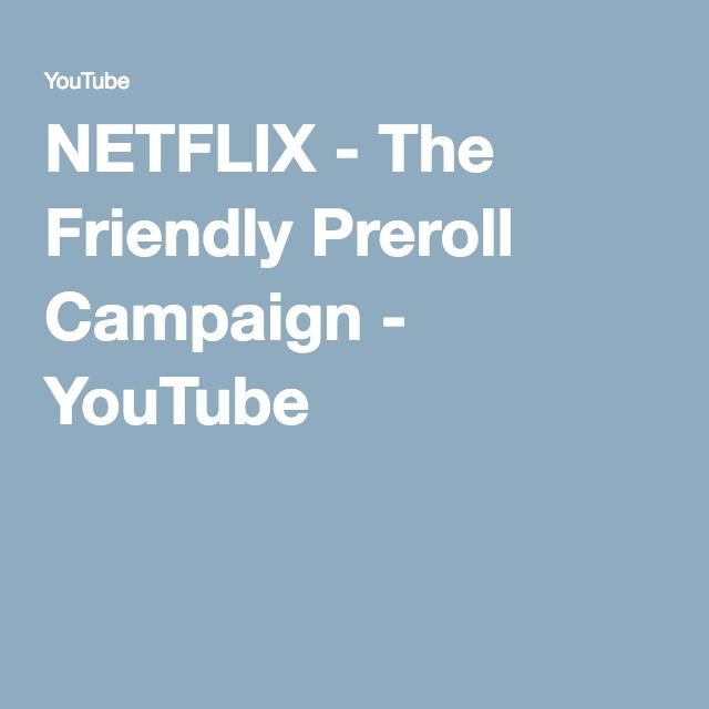 NETFLIX - The Friendly Preroll Campaign - YouTube