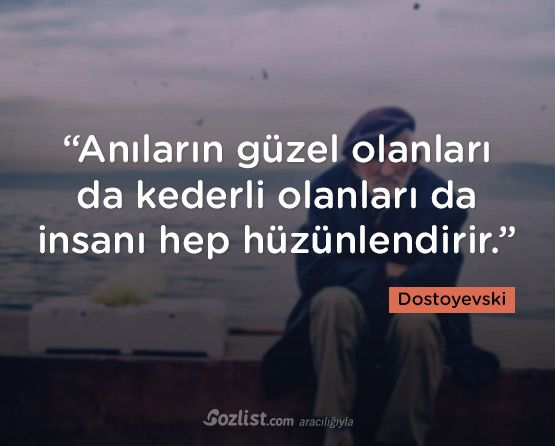 """""""Anıların güzel olanları da kederli olanları da insanı hep hüzünlendirir."""" #dostoyevski #sözleri #yazar #şair #kitap #şiir #özlü #anlamlı #sözler"""