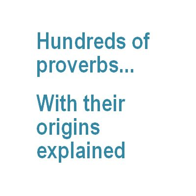 680 English Proverbs, with their meanings and origins explained.