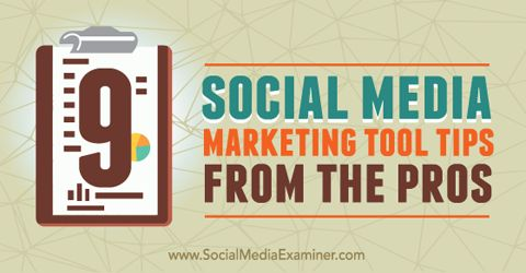 9 Social Media Marketing Tool Tips From the Pros  By Cindy King Published August 31, 2015