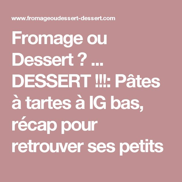 Fromage ou Dessert ? ... DESSERT !!!: Pâtes à tartes à IG bas, récap pour retrouver ses petits