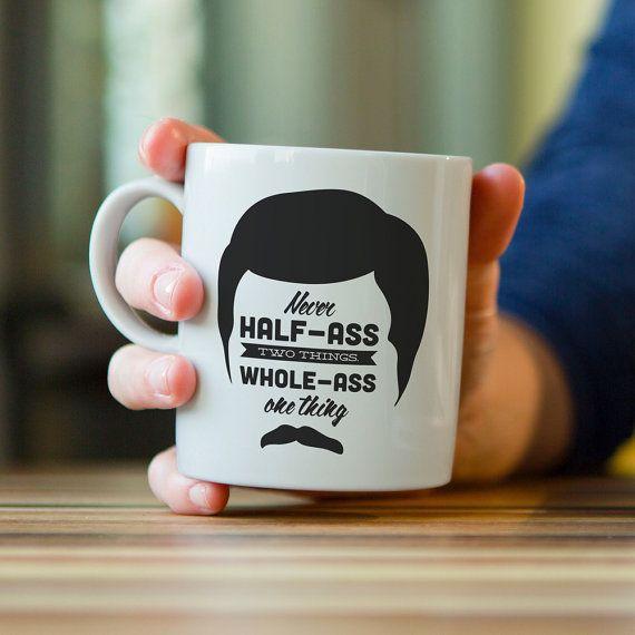 Printed Mug, Ron Swanson, Parks 'n Rec Quote, Ceramic Mug Art, Quote Mug, Unique Mug Gift, Never Half-Ass Two Things, Whole-Ass One Thing