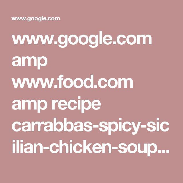 www.google.com amp www.food.com amp recipe carrabbas-spicy-sicilian-chicken-soup-465655