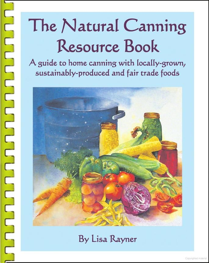 The Natural Canning Resource Book: A Guide to Home Canning with Locally ... - Lisa Rayner - Google Books