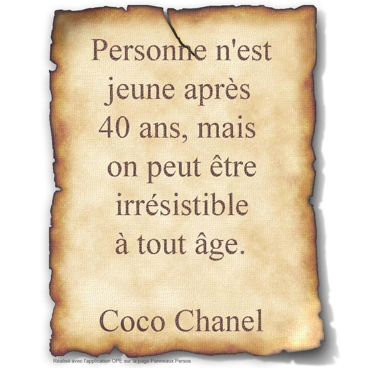"""""""No one is young after 40 years, but can be irresistible at any age."""" Coco Chanel"""