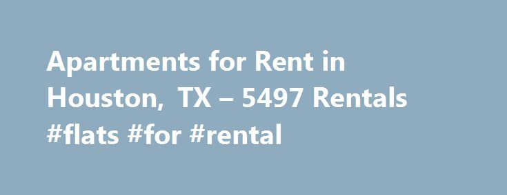 Apartments for Rent in Houston, TX – 5497 Rentals #flats #for #rental http://renta.remmont.com/apartments-for-rent-in-houston-tx-5497-rentals-flats-for-rental/  #houston homes for rent # 1-20 of 5497 Apartments for Rent in Houston, TX Area Information Houston is the 4th largest city in the United States and the largest city in Texas. Living in Houston, TX Houston is home to many interesting cultural events and attractions. The largest rodeo in the country, the Houston Livestock Show and…