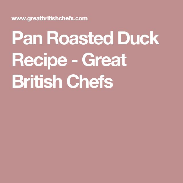 Pan Roasted Duck Recipe - Great British Chefs