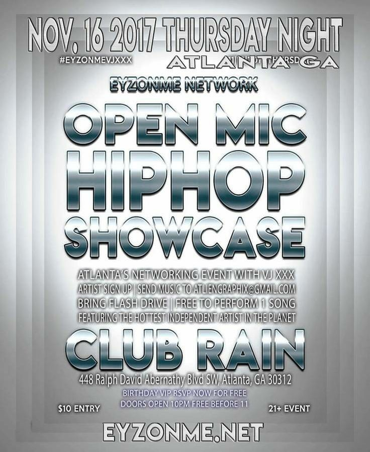 THURSDAY NIGHT SHOW CLUB RAIN NOV. 16 2017 448 RALPH DAVID ABERNATHY BLVD ATLANTA GA 30312 10PM  GET TICKETS AT EYZONME.NET KEEPING ATLANTA LIVE WITH THE HOTTEST INDEPENDENT ARTIST IN THE PLANET #SHOWCASE #OPENMIC #LIVEMIC #rapper #CYPHER #ARTIST #MODELS #photographers #Designer #Taylors #FREEBIRTHDAYVIP #HIPHOP #SHOW #ATLANTALIVE #BAR #DANCE #MUSIC #drinks #food #hotgirls #HOTBOYS #sexy #bartender  #Atlanta #ATLANTALIVE #video #love #peace #stage