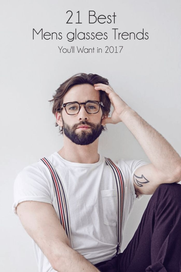 21 Of The Best Men's Glasses To Wear in 2017.!