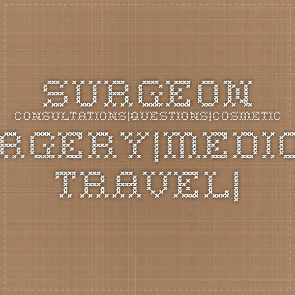 Surgeon Consultations|Questions|Cosmetic Surgery|Medical Travel|India ← WellnessDestinationIndia