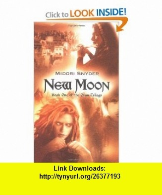 New Moon Book One of the Oran Trilogy (9780142403495) Midori Snyder , ISBN-10: 0142403490  , ISBN-13: 978-0142403495 ,  , tutorials , pdf , ebook , torrent , downloads , rapidshare , filesonic , hotfile , megaupload , fileserve