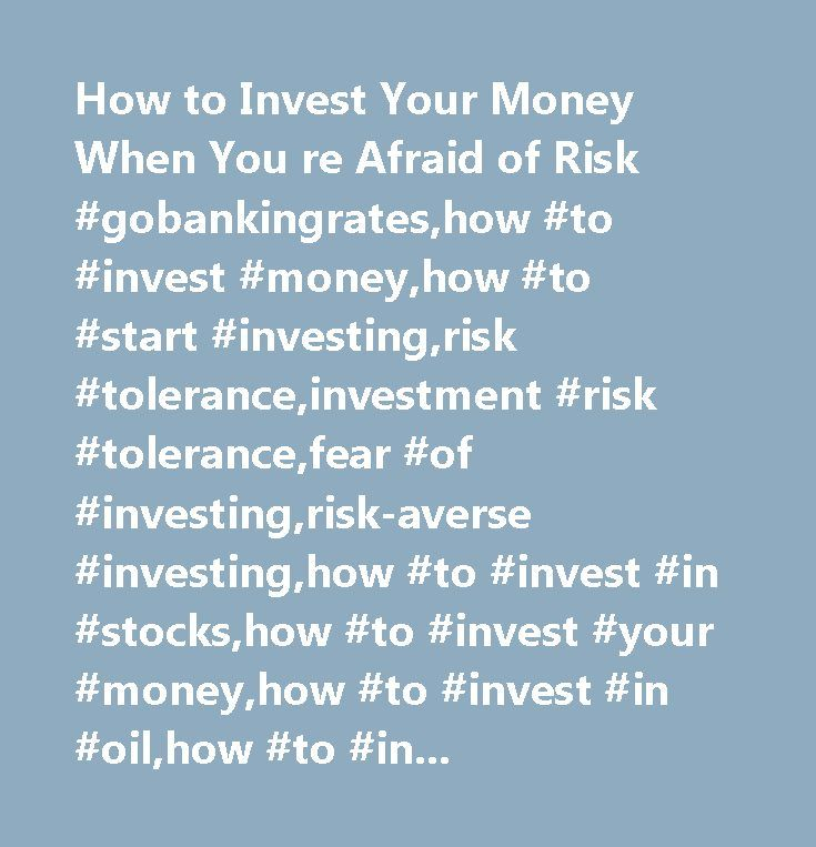How to Invest Your Money When You re Afraid of Risk #gobankingrates,how #to #invest #money,how #to #start #investing,risk #tolerance,investment #risk #tolerance,fear #of #investing,risk-averse #investing,how #to #invest #in #stocks,how #to #invest #your #money,how #to #invest #in #oil,how #to #invest #in #gold,how #to #invest #in #real #estate,how #to #invest #in #bonds,how #to #invest #money #wisely,how #to #invest #for #retirement,risk #tolerance…