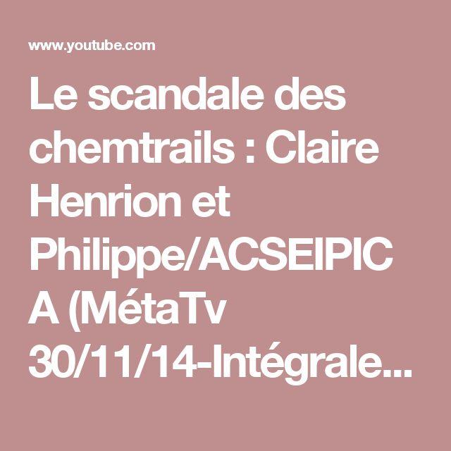 Le scandale des chemtrails : Claire Henrion et Philippe/ACSEIPICA (MétaTv 30/11/14-Intégrale) - YouTube