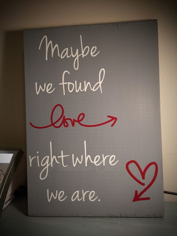 Maybe We Found Love Right Where We Are Painted by ...