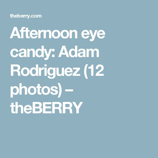 Afternoon eye candy: Adam Rodriguez (12 photos) – theBERRY