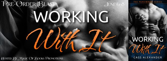 WORKING WITH IT The Persimmon Series Book 3 by Cass Alexander